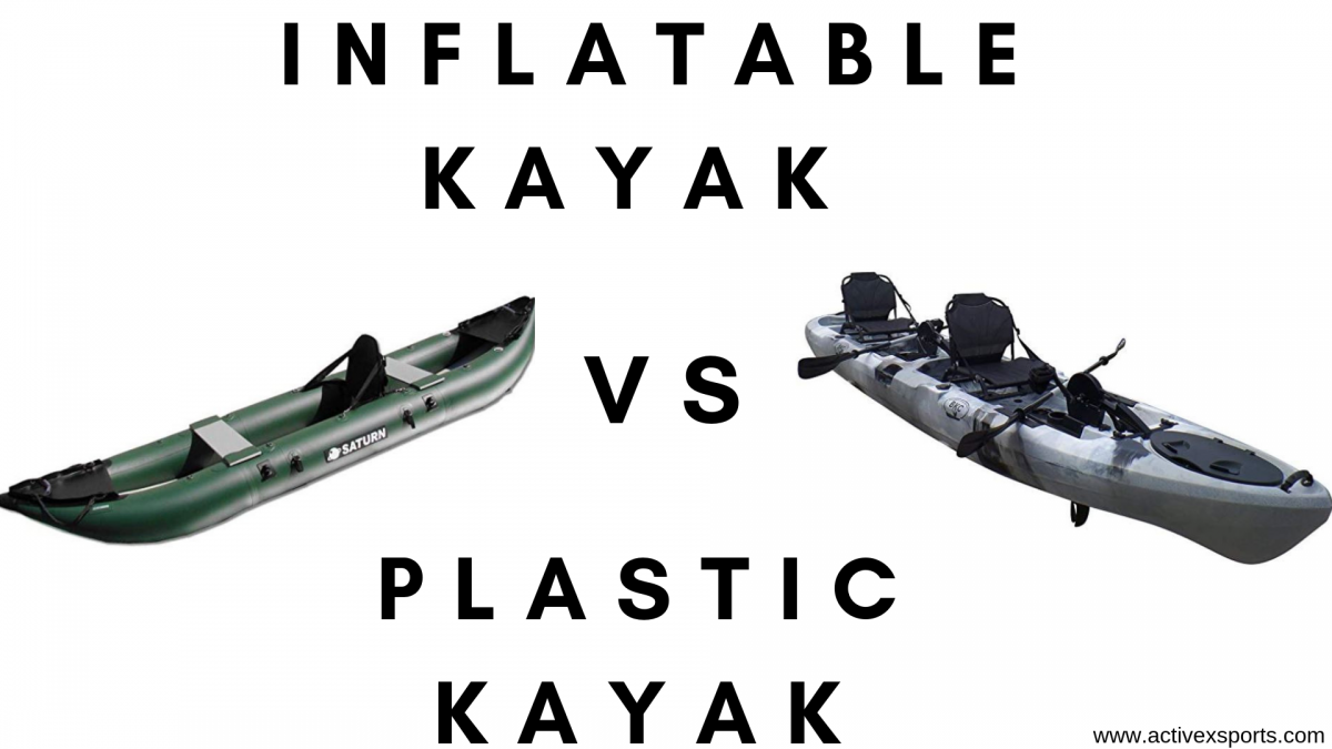 Is An Inflatable Fishing Kayak Better Than A Plastic Kayak The