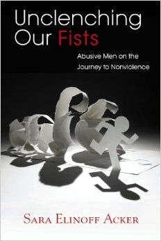 Unclenching Our Fists: Abusive Men on the Journey to Nonviolence: Sara Elinoff Acker: 9780826519429: Amazon.com: Books