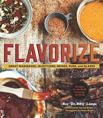 Flavorize: Great Marinades, Injections, Brines, Rubs, and Glazes (Marinate Cookbook, Spices Cookbook, Spice Book, Marinating Book) #chickenkabobmarinade