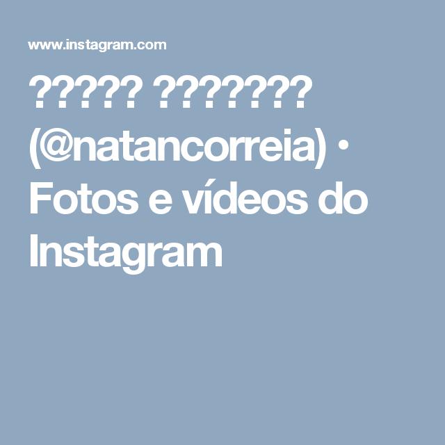 NATAN  CORREIA (@natancorreia) • Fotos e vídeos do Instagram
