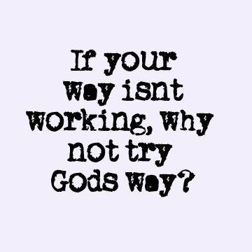 Se do seu jeito não está funcionando, por que vc não tenta o jeito de Deus?