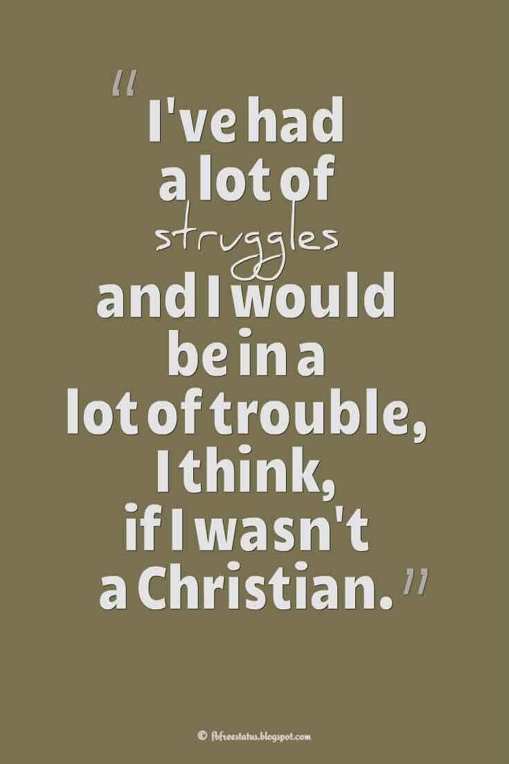 U201cIu0027ve Had A Lot Of Struggles And I Would Be In A Lot Of Trouble, I Think,  If I Wasnu0027t A Christian.u201d U2015 Victoria Jackson Quotes About Struggle. U201c