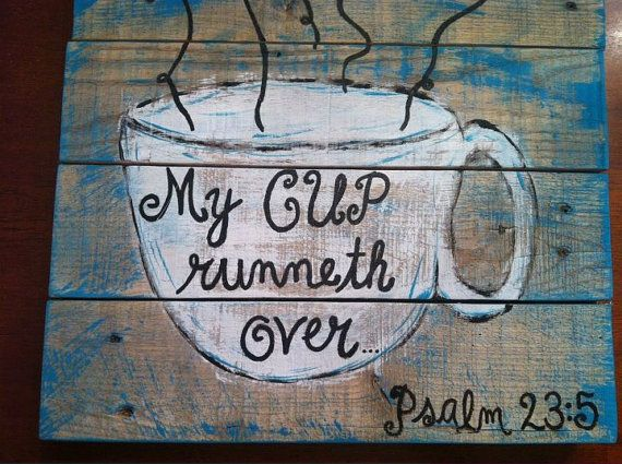 Pallet Art - Bible Verse Series- my cup runneth over @Kyleigh Orlebar Orlebar Orlebar Orlebar Orlebar Howard