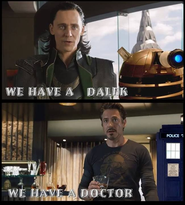 We have the Doctor. No matter how many memes I see of this scene, I just can't get enough. This is one of my favorites, though. Close second is the Loki fangirls he has in his army :P