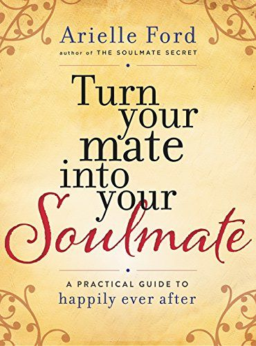 Coming Soon! Turn Your Mate into Your Soulmate: A Practical