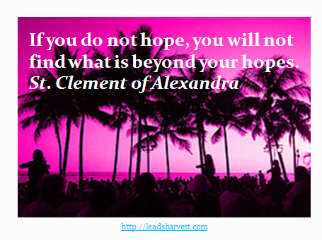 If you do not hope, you will not find what is beyond your hopes.St. Clement of Alexandra