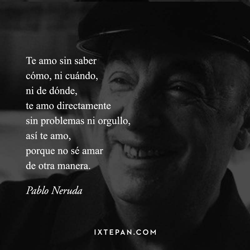 Poetas Latinoamericanos Pablo Neruda Frases De Amor Soneto