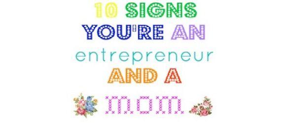 Ten Signs You're an entrepreneur and a mom