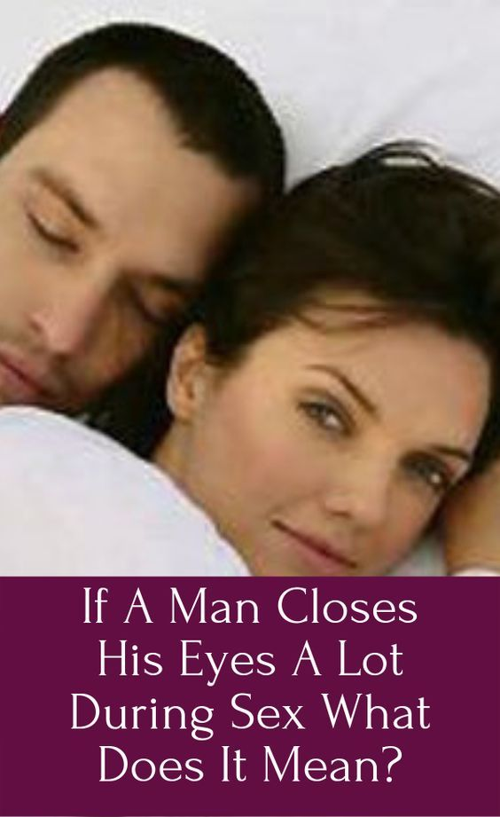If A Man Closes His Eyes A Lot During Sex What Doe