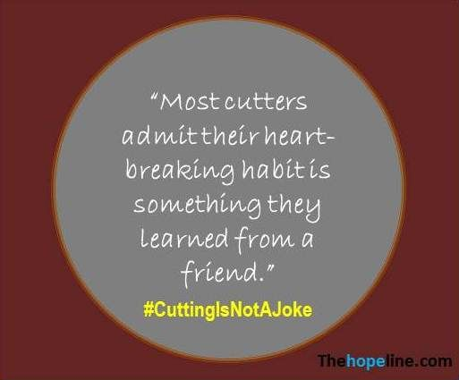 Most cutters admit their heart-breaking habit is something they learned from a friend.