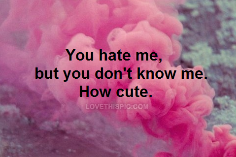 You hate me but don\'t know me quotes cute quote girl pink funny ...