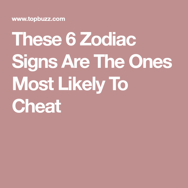Cheat to signs most zodiac likely The Zodiac