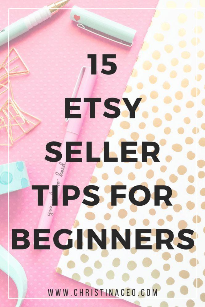 15 Etsy Seller Tips For Beginners Etsy Business Etsy Marketing