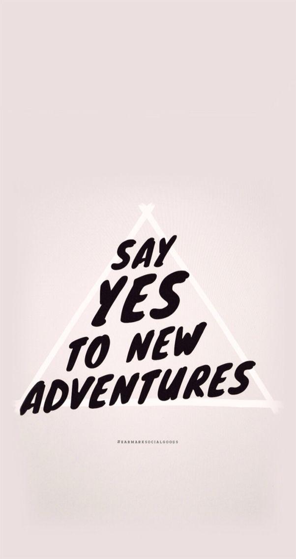Say yes | Sprüche, Sprüche zitate leben und Motto sprüche