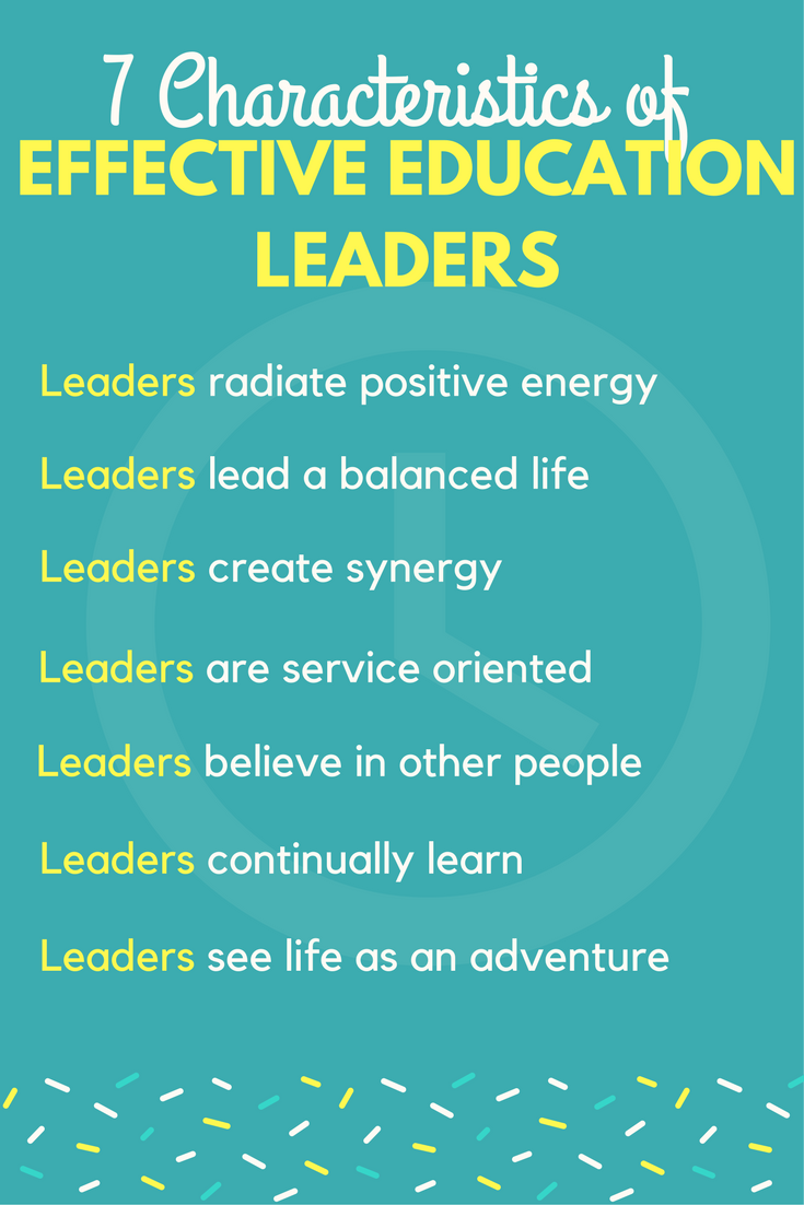 7 Characteristics Of Effective Education Leaders Instructional Leadership Teacher Leadership School Leadership