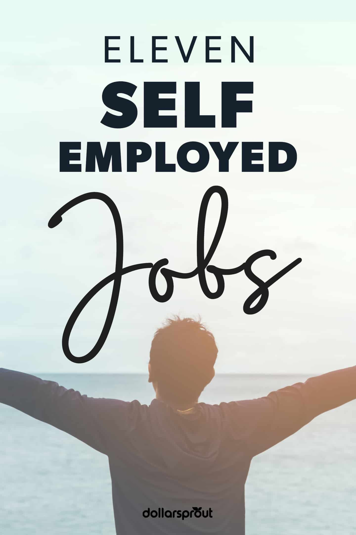 30 Best Self Employment Jobs To Break Free From The Office Self Employed Jobs Self Employment Work From Home Jobs