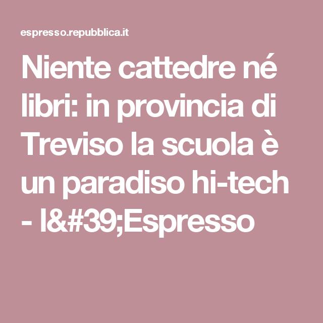 Niente cattedre né libri: in provincia di Treviso la scuola è un paradiso hi-tech  - l'Espresso