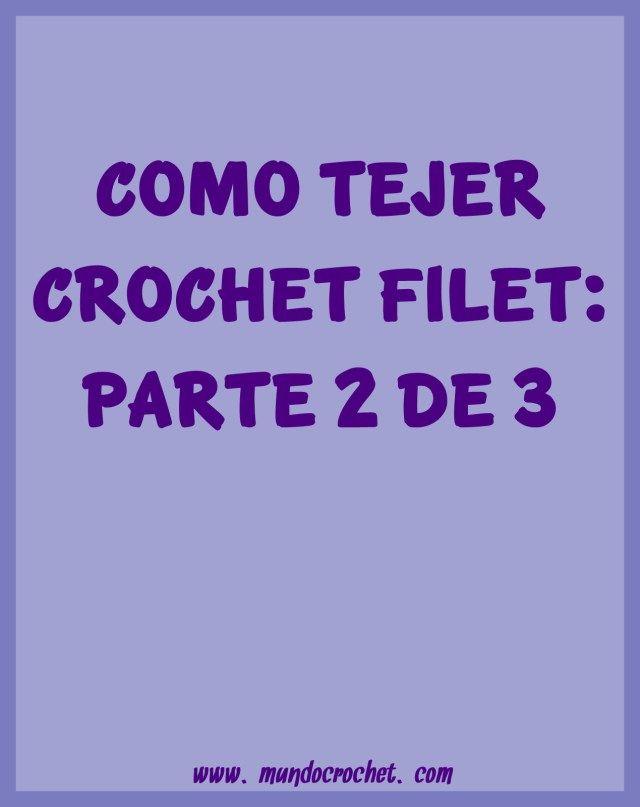 Cómo tejer Crochet Filet paso a paso - Parte 2 de 3