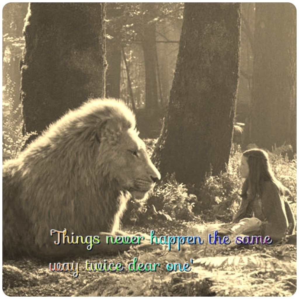 Things never happen the same way twice dear one- Narnia | Food for ... for Narnia Movie Quotes  181plt