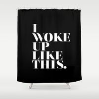 Shower Curtains featuring I woke up like this by Stephanie DuBois