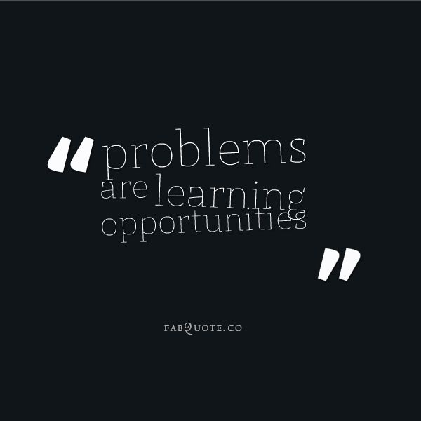 "Opportunity Quotes Pinterest: ""Problems Are Learning Opportunities"" Quote"