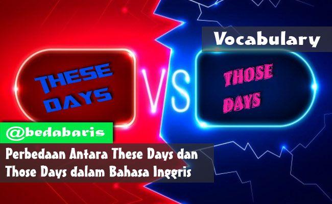 Perbedaan Antara These Days Dan Those Days Dalam Bahasa Inggris Bahasa Inggris Inggris Belajar