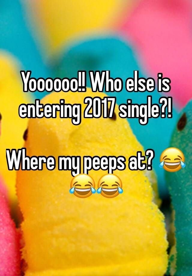 """Yoooooo!! Who else is entering 2017 single?!  Where my peeps at? """
