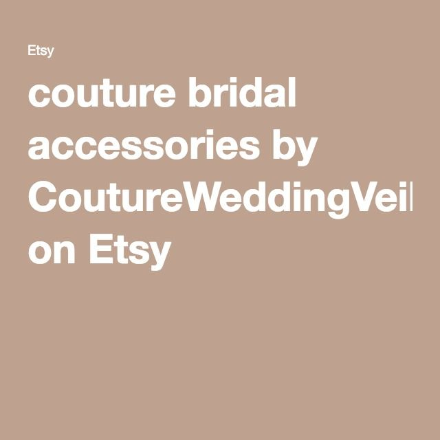 couture bridal accessories by CoutureWeddingVeils on Etsy