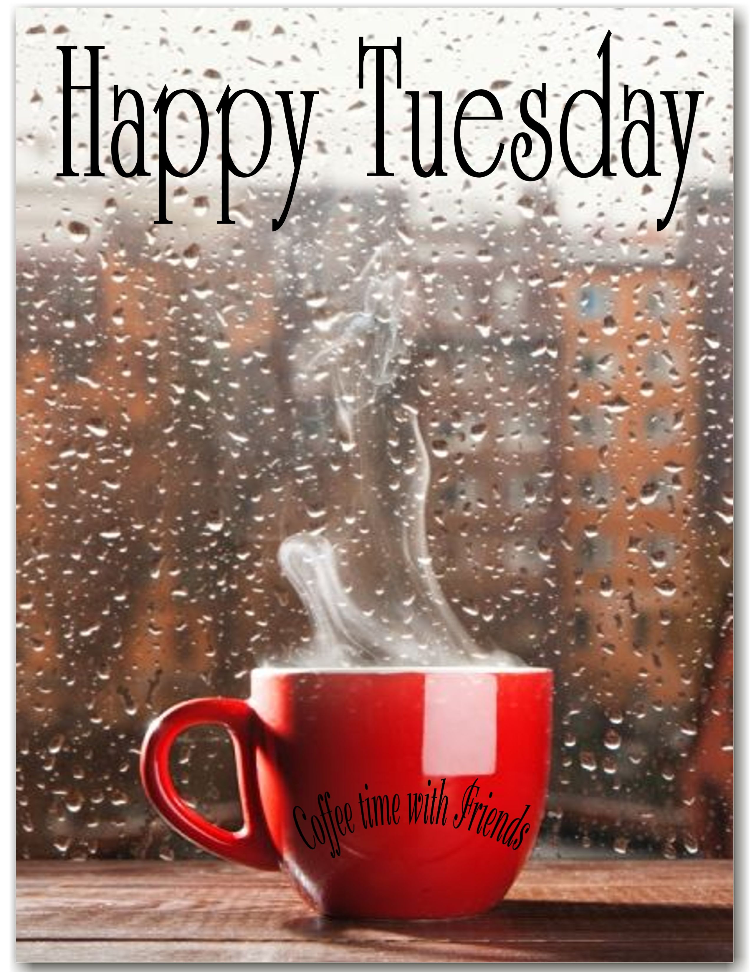 Pin By Coffee Time With Friends On Weekdays Tuesday Quotes Good Morning Happy Tuesday Morning Rainy Morning Quotes