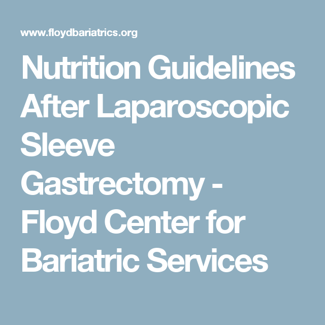 Nutrition Guidelines After Laparoscopic Sleeve Gastrectomy - Floyd Center for Bariatric Services
