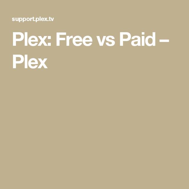 Plex Free Vs Paid Plex Free Plex Media Supportive