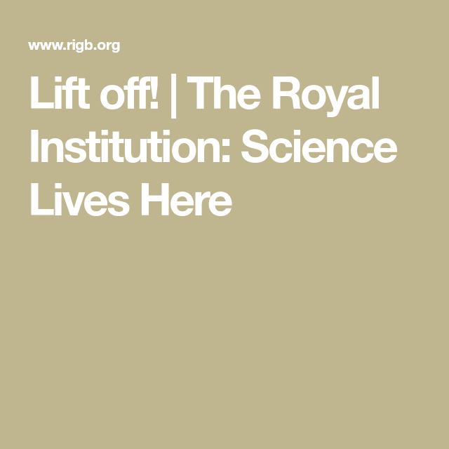 Lift off! | The Royal Institution: Science Lives Here