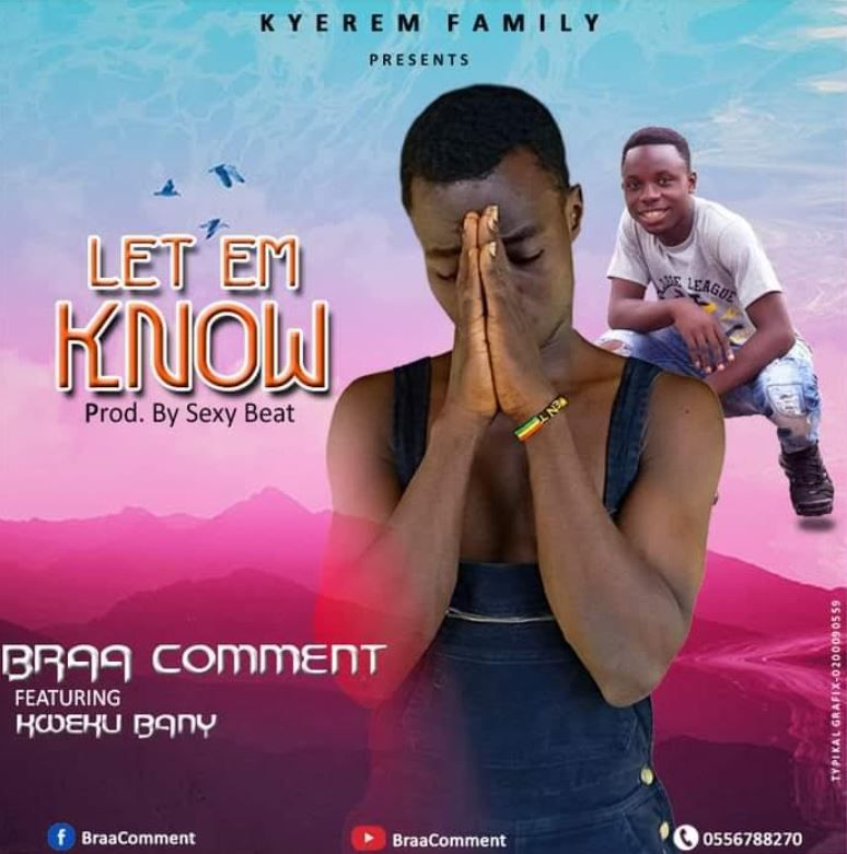 Braa Comment Ft Kweku Bany Let Them Know Mixed By Sexybeatz Let It Be News Songs Songs
