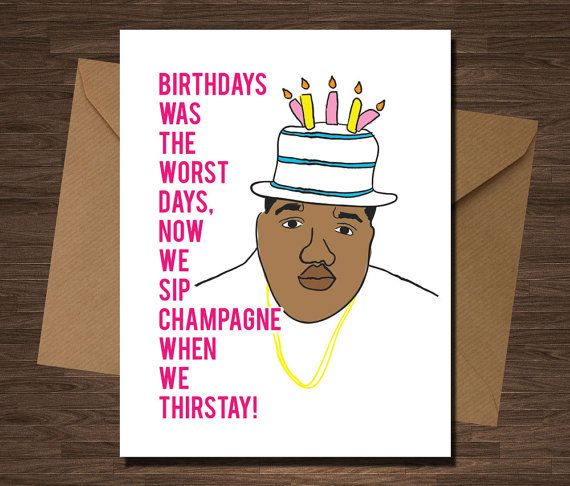 Biggie Smalls Card Birthdays Were The Worst Days Happy Birthday Card