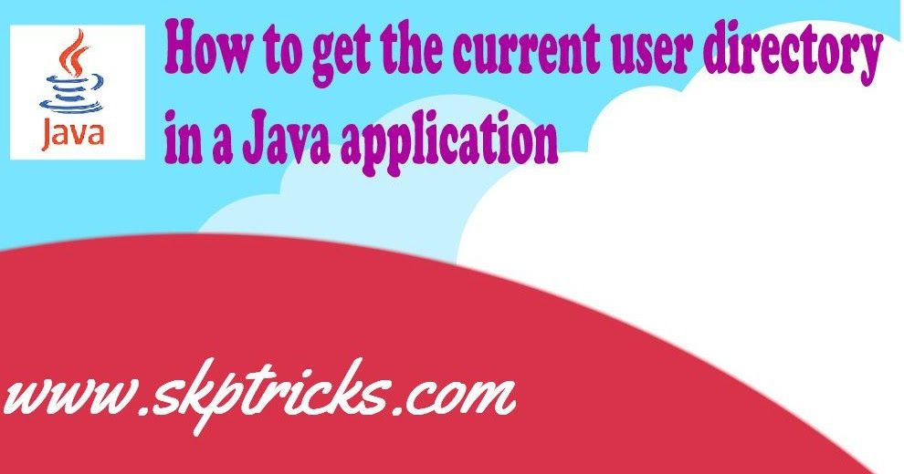 How To Get The Current User Directory In A Java Application