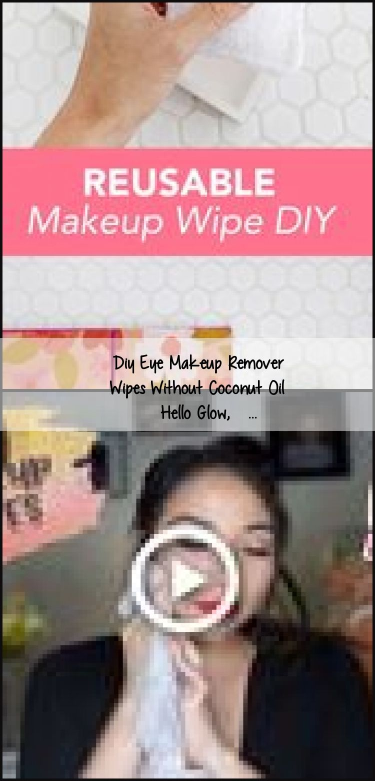 Diy Eye Makeup Remover Wipes Without Coconut Oil Hello