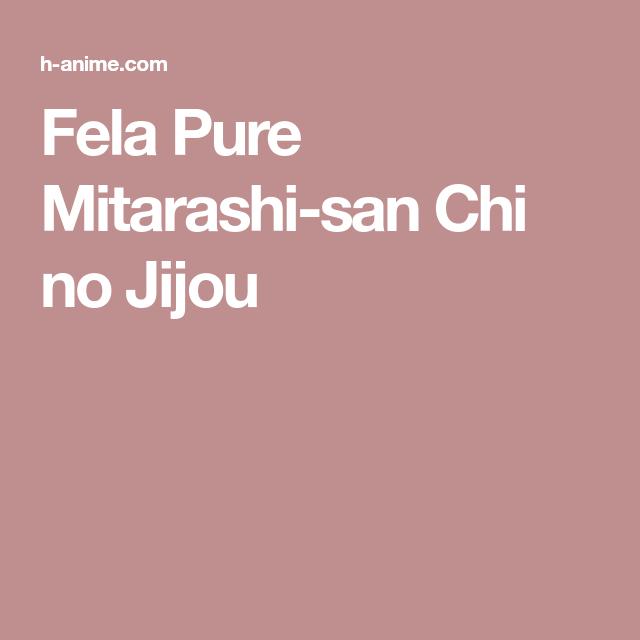 Fela Pure: Mitarashi San Chi No Jijou