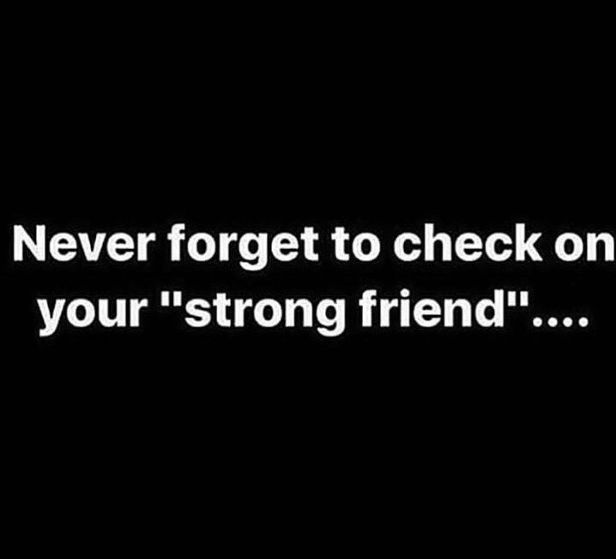 Your Strong Friend Is The One Who Is Always Being Taken Advantage Of
