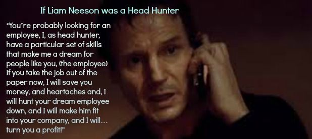 Biz-find articles if liam neeson was a head hunter blogs and - how to find a head hunter