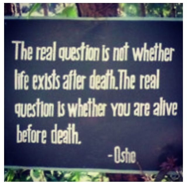 Osho Quotes On Life And Death: Osho ~ Life BEFORE Death...