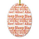Sleep Deprived But Still Alive in Dusty Rose Ceramic Ornament  Sleep Deprived But Still Alive in Dusty Rose Ceramic Ornament  $16.80  by KeepingUpTheMomentum  . More Designs http://bit.ly/2fwNuVk #zazzle