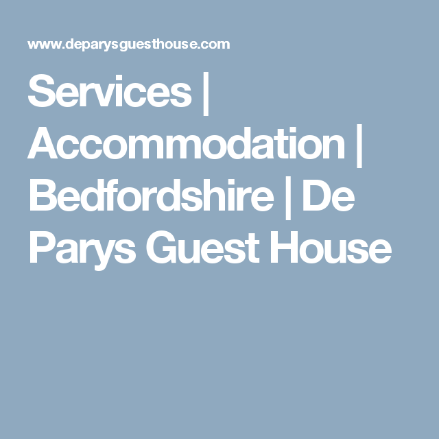 Services | Accommodation | Bedfordshire | De Parys Guest House