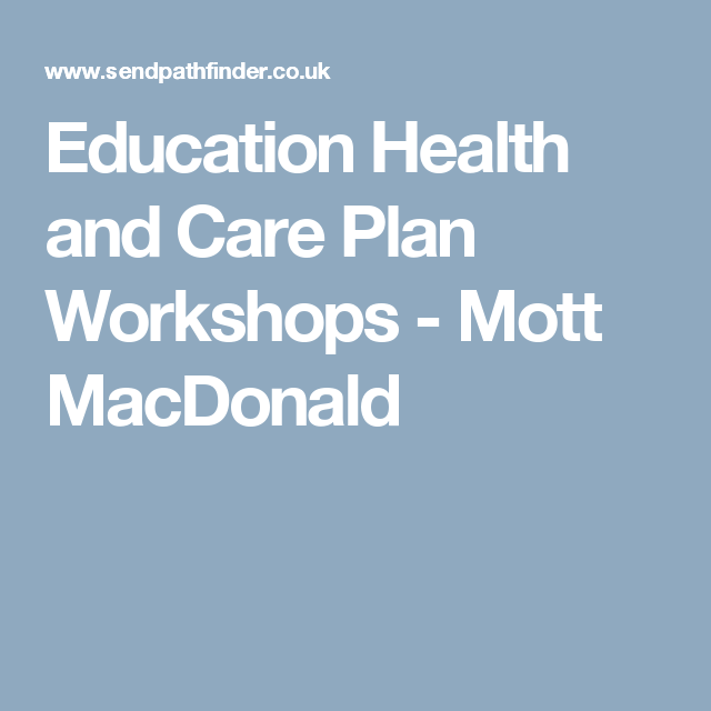 Education Health And Care Plan Workshops Mott Macdonald Health Education How To Plan Care Plans