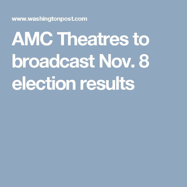 AMC Theatres to broadcast Nov. 8 election results