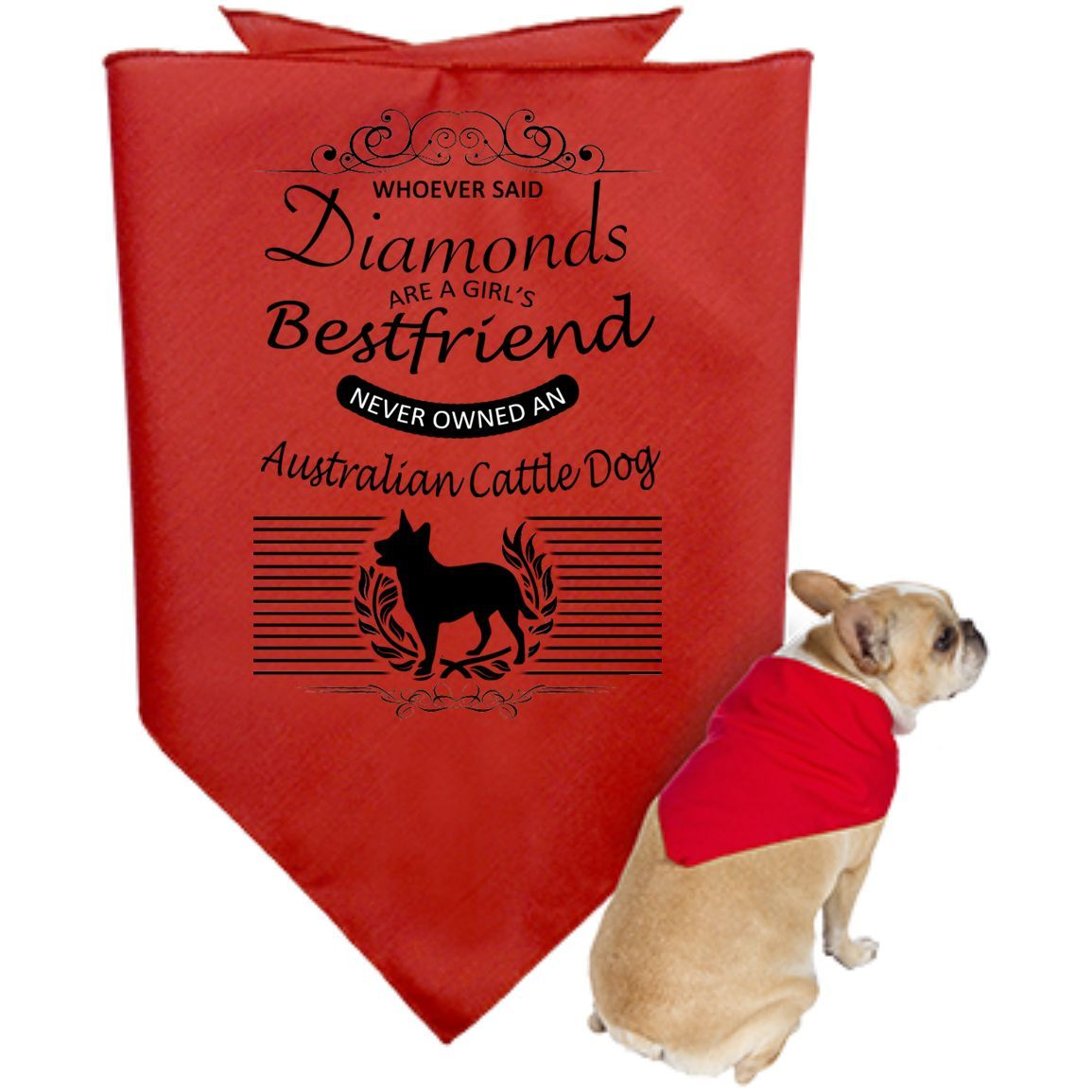 Whoever Said Diamonds Are A Girls Best Friend Never Owned An Australian Cattle Dog Dog Bandanas