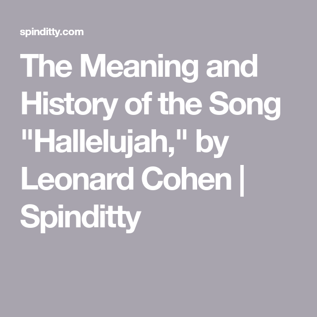"""The Meaning and History of the Song """"Hallelujah,"""" by Leonard Cohen 