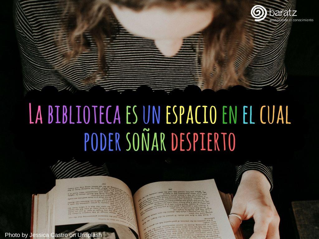 La biblioteca es un espacio en el cual poder soñar despierto