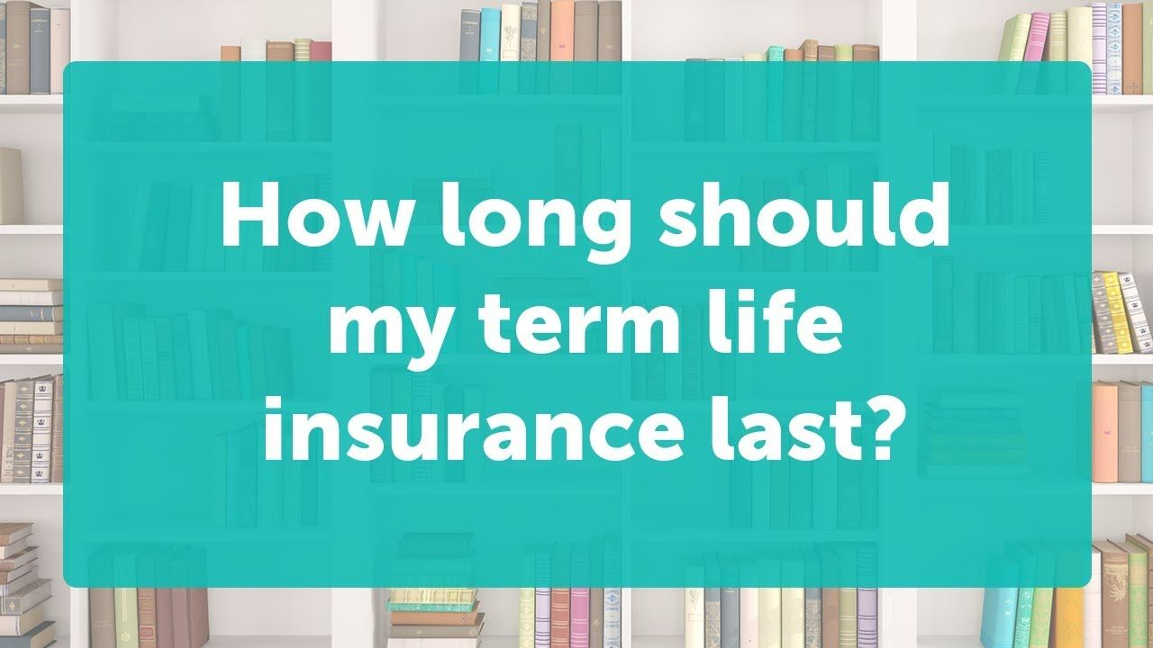 How Long Should Term Insurance Last With Images Term Life