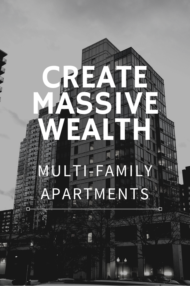Multi Family Apartments How To Create Massive Wealth Wealth Real Estate Advertising Real Estate Investing