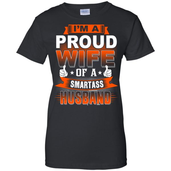 I'm A Proud Wife Of A Smartass Husband Shirt, Hoodie, Tank